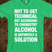 Alcohol Is A Solution - Totally Awesome Text Tees