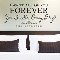 Wall Vinyl Quote - &amp;quot;I Want All of You Forever&amp;quot; Quote from The Notebook (36&amp;quot;x 16&amp;quot;)