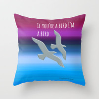 If you're a bird,I'm a bird.  The Notebook, Nicholas Sparks Throw Pillow by Laura Santeler | Society6