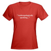 Anthropologically speaking... Tee on CafePress.com