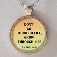 Life Quotes Necklace- Don&#x27;t Go Through Life, Grow Through Life- Eric Butterworth