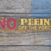 NO Peein&#x27; off the front porch hand painted by KingstonCreations