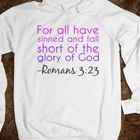 Rom 3:23: for all have sinned and fall short of the glory of God,
