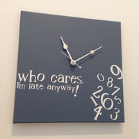 Who Cares, I'm late anyway clock slate blue