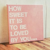 12X12 Canvas Sign  How Sweet It Is To Be Loved by EpiphanysCorner