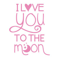 I Love You to the Moon - Whimsical Vinyl Wall Decal Nursery Quote Lettering Decor - Baby Girl Boy Nursery Bedroom Wall Art 28H x 22W CQ007