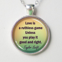 Taylor Swift Lyrics Necklace- Love is a ruthless game, unless you play it good and right- State of Grace, Taylor Swift Quotes