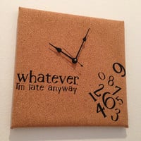 Whatever, I'm late anyway cork clock