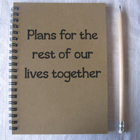 Plans for the rest of our lives together - 5 x 7 journal