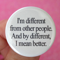 $1.40 &quot;I&#x27;m different from other people&quot; by thecarboncrusader