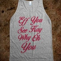 Eff You See Kay Why Oh You (Tank) - Attitude Shirts