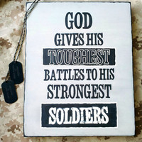 "Wood Sign ""God Gives His Toughest Battles to His Strongest Soldiers"""