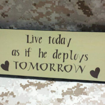 """Wood Sign """"Live today as if he deploys TOMORROW,"""" Marine Corps, Air Force, Navy, Army, Military, Home/Wall Decor"""