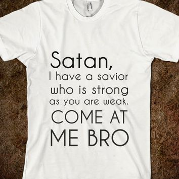 satan, i have a savior come at me bro-Unisex White T-Shirt