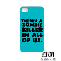 theres a ZOMBIE KILLER in all of US phone case iPhone 4 iPhone 4s iPhone 5 samsung galaxy s3 hard plastic trendy phone case