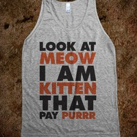 Look At Meow, I Am Kitten That Pay Purrr (Tank) - Attitude Shirts