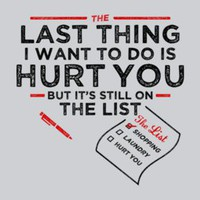 The Last Thing I Want To Do Is Hurt You T-shirt By Snorg Tees - Funny, vintage, custom, cool, women&#x27;s, men&#x27;s and kids tees