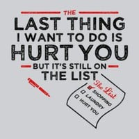 The Last Thing I Want To Do Is Hurt You T-shirt By Snorg Tees - Funny, vintage, custom, cool, women's, men's and kids tees