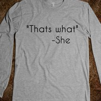 THATS WHAT SHE SAID Longsleeve Tshirt - AV&#x27;s Boutique