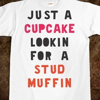 Just A Cupcake Lookin For A Studmuffin - Cupcakes And Studmuffins