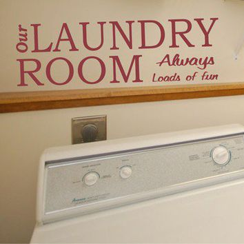 Byrdie Wall Decals | Wall Decal Quote Our Laundry Room Always loads of fun | Unique wall decals for your home