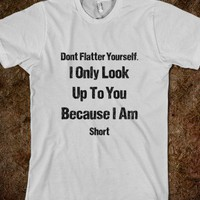 Don't Flatter Yourself I'm Short Insult - Shirts By Sarah