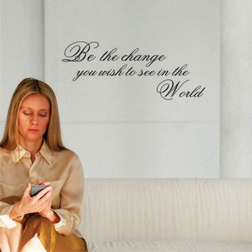 You Must Be The Change  - Wall Decal Quote