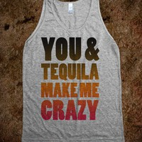 You And Tequila Make Me Crazy (Tank) - College Is For Your mom