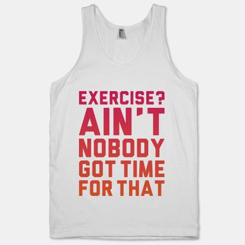 Exercise? Ain't Nobody Got TIme For That