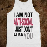 I am Not Anti-Social...(tank)
