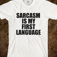 Sarcasm Is My First Language  - Underline Designs
