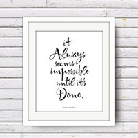 Inspirational 8x10 Poster: It Always Seems Impossible Until It's Done. Nelson Mandela Quote. Black and White Wall Decor