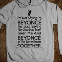 I&#x27;m Not Saying I&#x27;m Beyonce Sweatshirt - Martin Twin Tees and Tanks