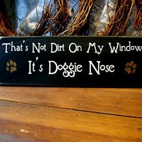 That&#x27;s Not Dirt On My Window It&#x27;s Doggie Nose by CountryWorkshop