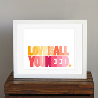 Love Is All You Need Inspiring Typography Art Print by CisforColor