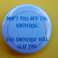 Don't piss off the universe