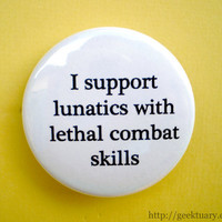I support lunatics with lethal combat skills