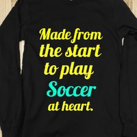 made from the start to play soccere at heart