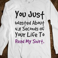 """You Just Wasted About 4.8 Seconds of Your Life to Read My Shirt"" - Babylove Graphics"
