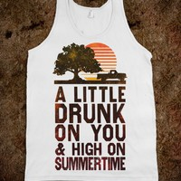 A Little Drunk On You And High On Summertime (Tank) - Country Life
