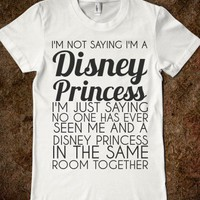 I&#x27;M NOT SAYING I&#x27;M A DISNEY PRINCESS - glamfoxx.com