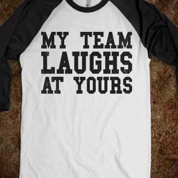 My Team Laughs At Yours (Baseball Shirt) - Sports Fun