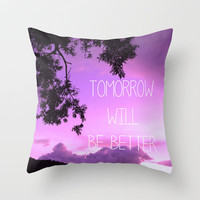 Tomorrow will be better! Throw Pillow by Louise Machado