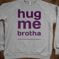 hug me brotha - Everything