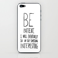 Be patient. iPhone & iPod Skin by Villaraco | Society6