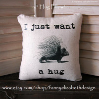 Just Want Hug Pillow FREE SHIPPING-  Decorative Pillow-Pillow- Childrens Pillow-Contemporary Pillow-Modern Pillow-Throw Pillow