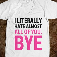 Hate Almost All of You. Bye - Worst Fear Clothing