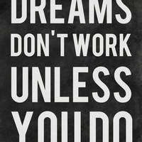 Dreams Don't Work Unless You Do Art Print | Print Shop
