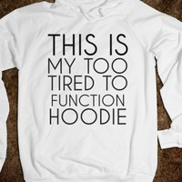 THIS IS MY TOO TIRED TO FUNCTION HOODIE - glamfoxx.com