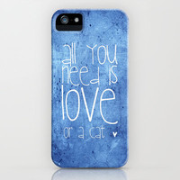        All you need is love or a cat        iPhone Case by Mnika  Strigel | Society6 for iphone 5 + 4 S + 4 + 3 GS + 3 G + ipod_touc